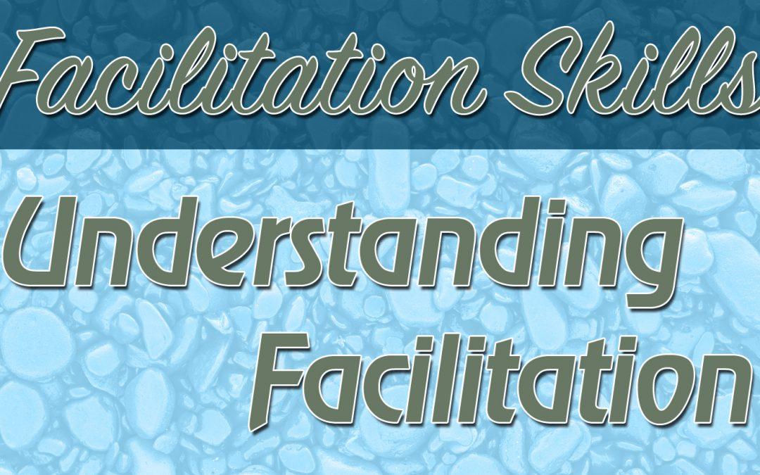 Facilitation Skills: Understanding Facilitation