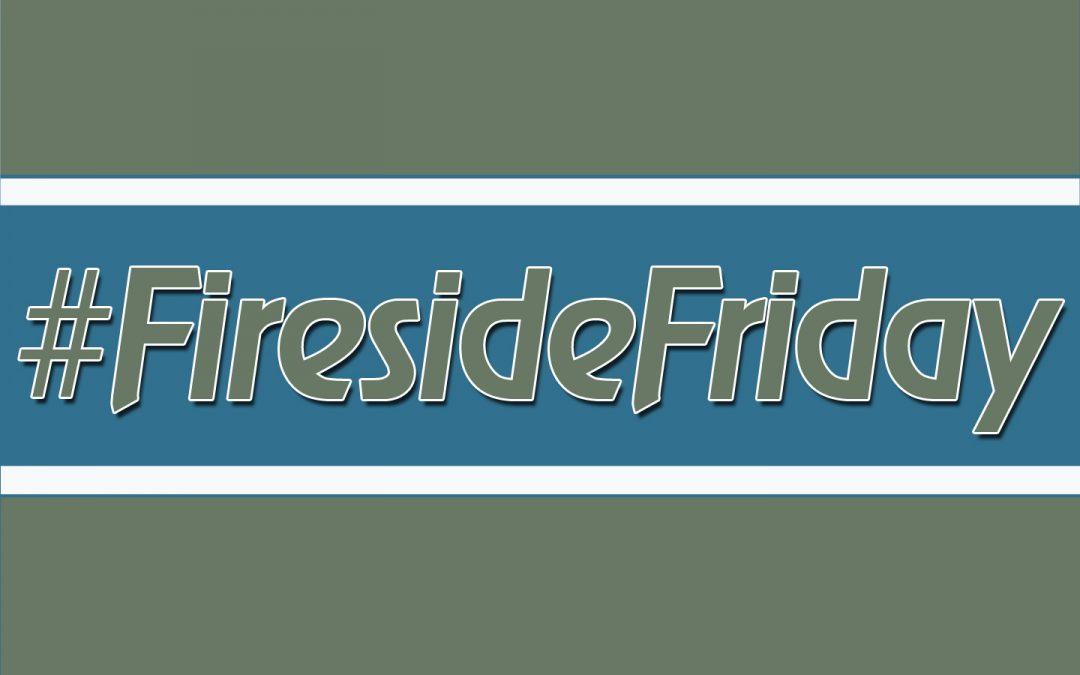 #FiresideFriday