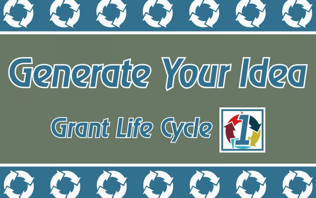 Grant Life Cycle: Generate Your Idea