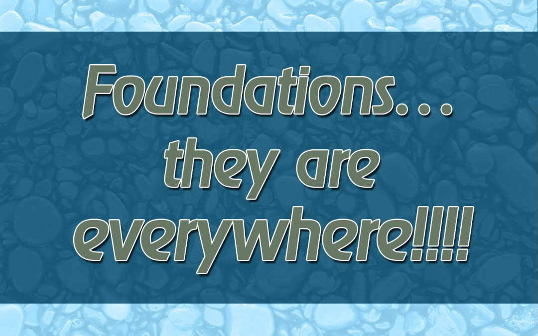 Foundations…They Are Everywhere!!!!